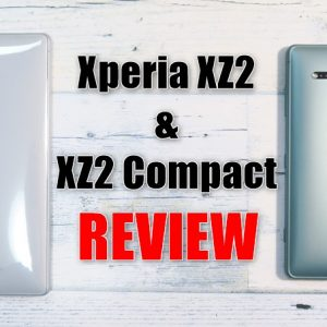Xperia XZ2/XZ2 Compact(H8296/H8324)の実機レビュー総まとめ!